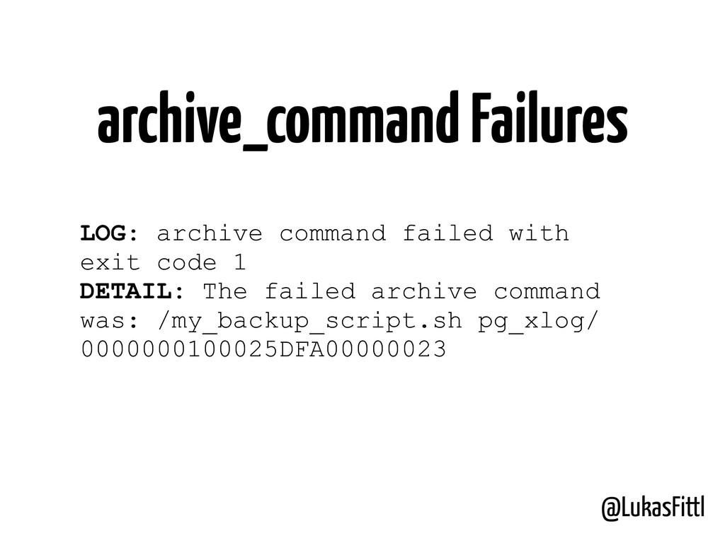 @LukasFittl archive_command Failures LOG: archi...
