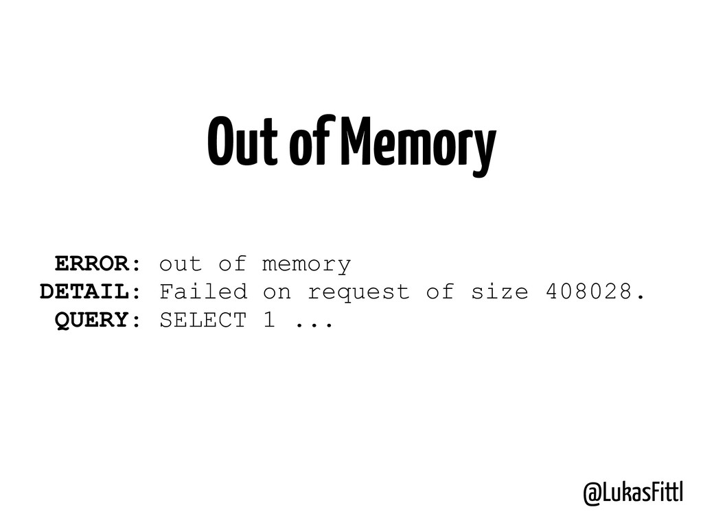 @LukasFittl Out of Memory ERROR: out of memory ...