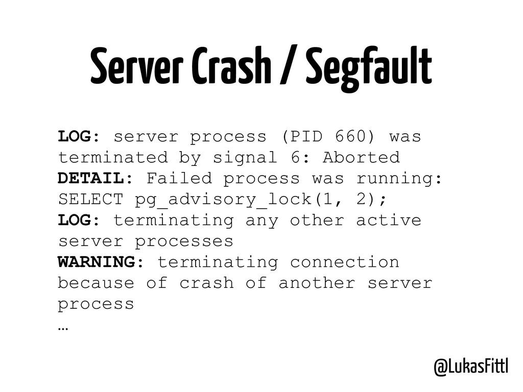@LukasFittl Server Crash / Segfault LOG: server...