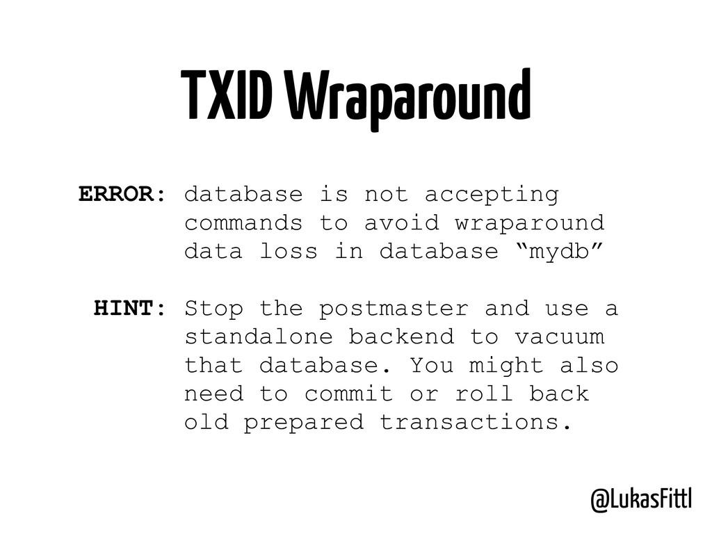 @LukasFittl TXID Wraparound ERROR: database is ...