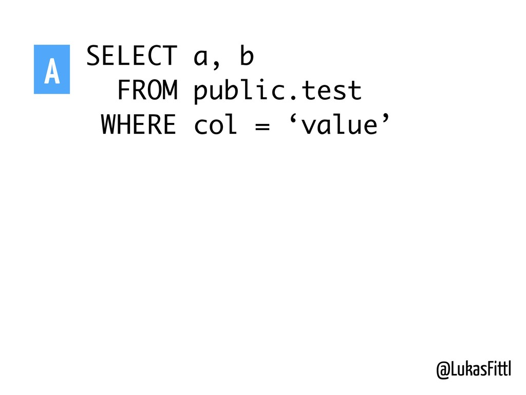 @LukasFittl SELECT a, b FROM public.test WHERE ...