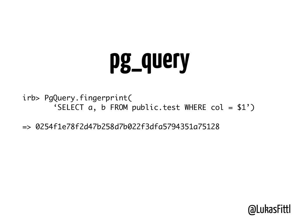@LukasFittl irb> PgQuery.fingerprint( 'SELECT a...