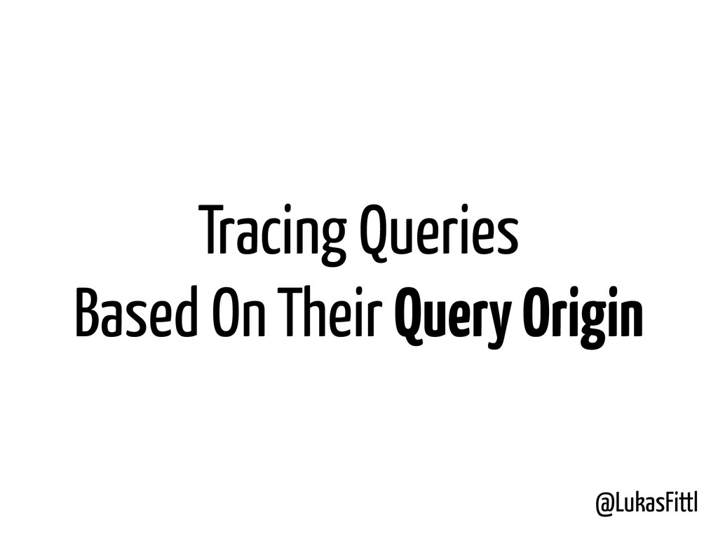 @LukasFittl Tracing Queries Based On Their Quer...