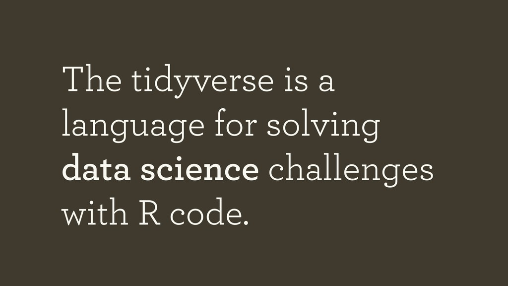 The tidyverse is a language for solving data sc...
