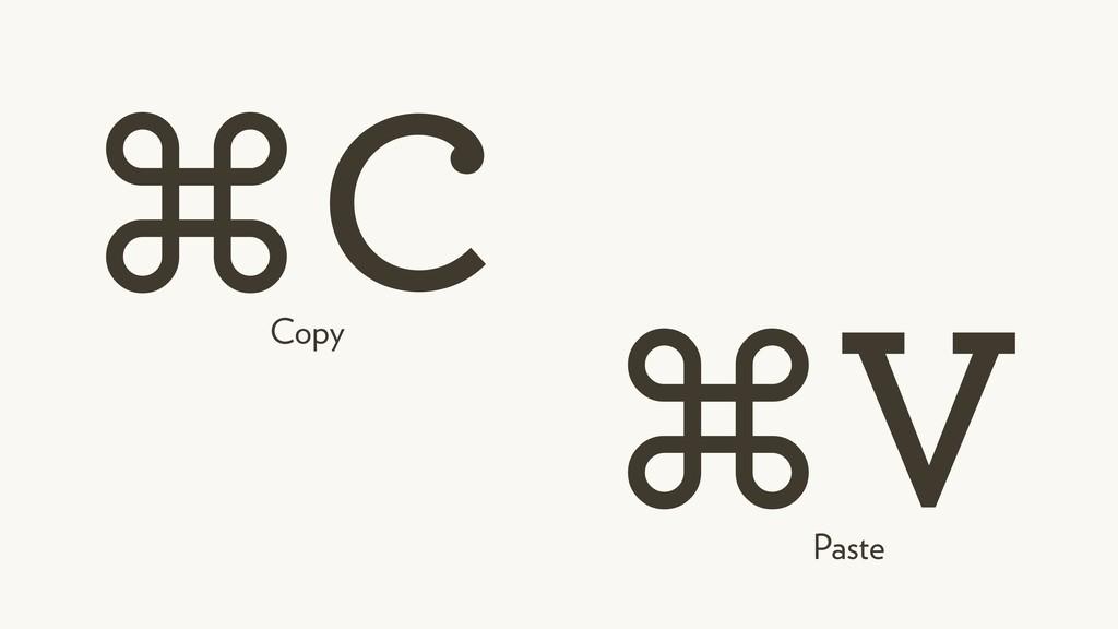 ⌘C ⌘V Copy Paste