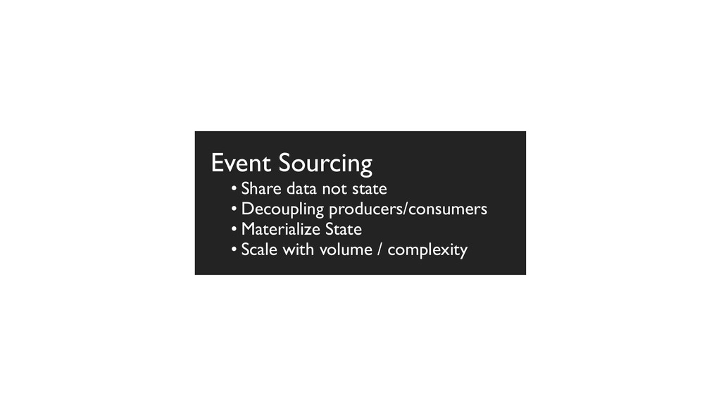Event Sourcing • Share data not state • Decoupl...