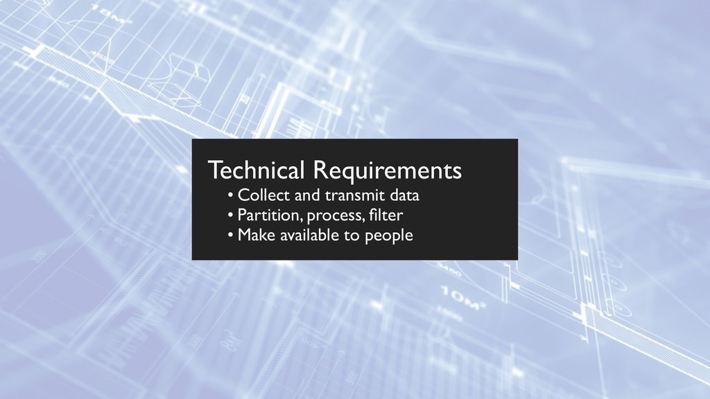 Technical Requirements • Collect and transmit d...