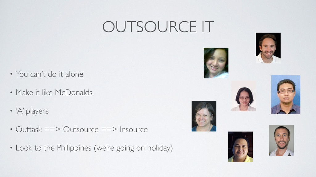 OUTSOURCE IT • You can't do it alone  • Make ...