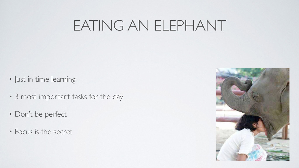 EATING AN ELEPHANT • Just in time learning 	 