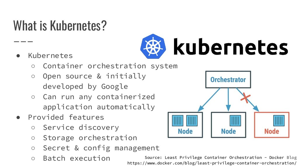 What is Kubernetes? ● Kubernetes ○ Container or...