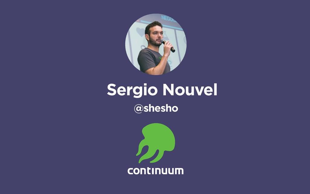 Sergio Nouvel @shesho