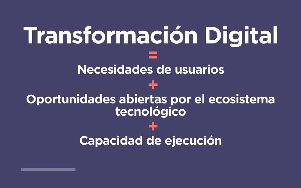 Transformación Digital = Necesidades de usuario...