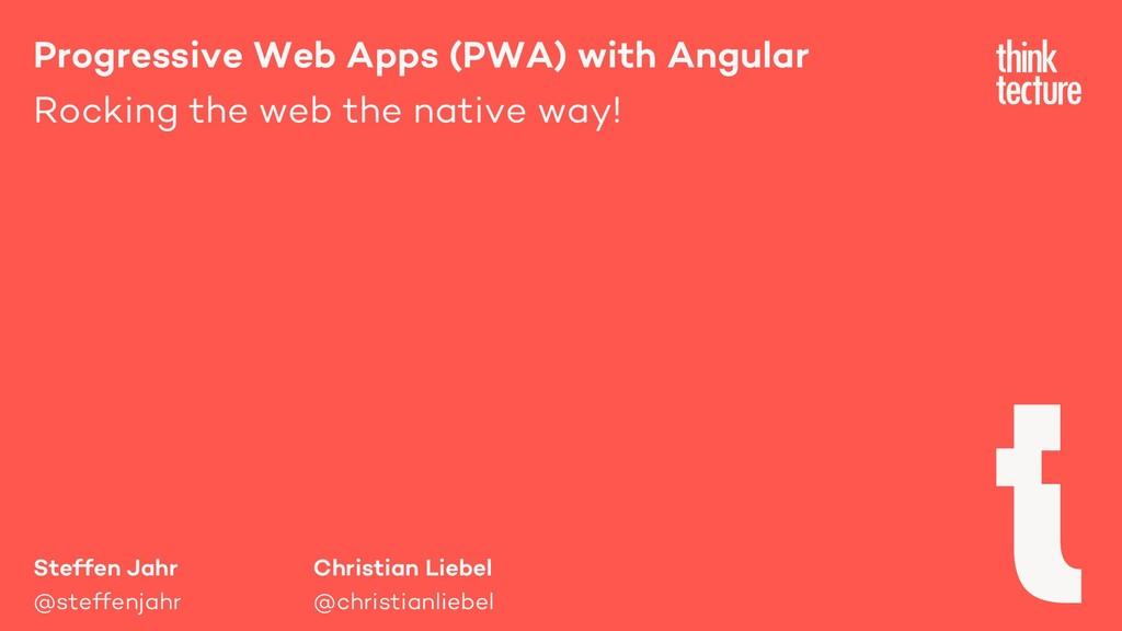 Steffen Jahr @steffenjahr Progressive Web Apps ...
