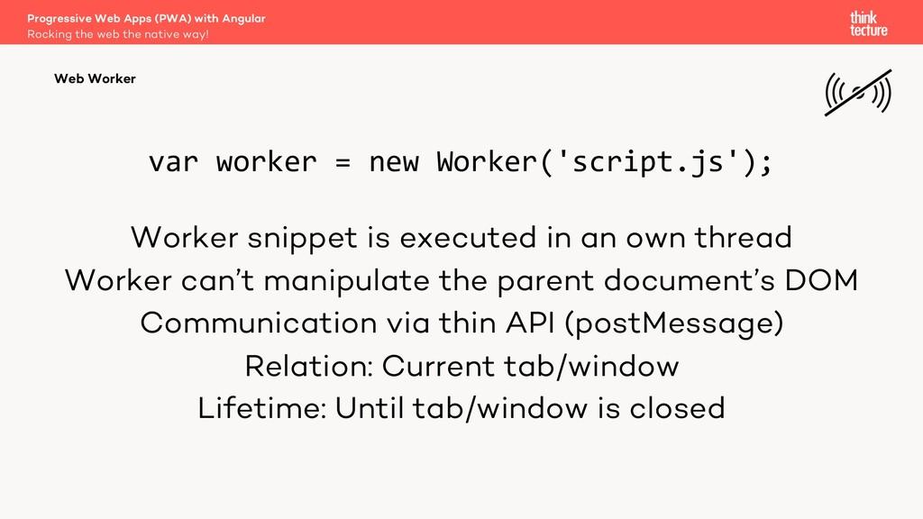 var worker = new Worker('script.js'); Worker sn...