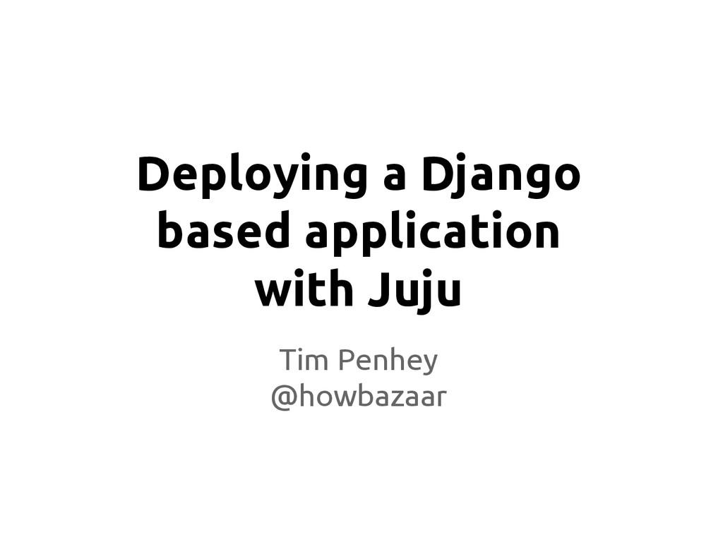 Deploying a Django based application with Juju ...