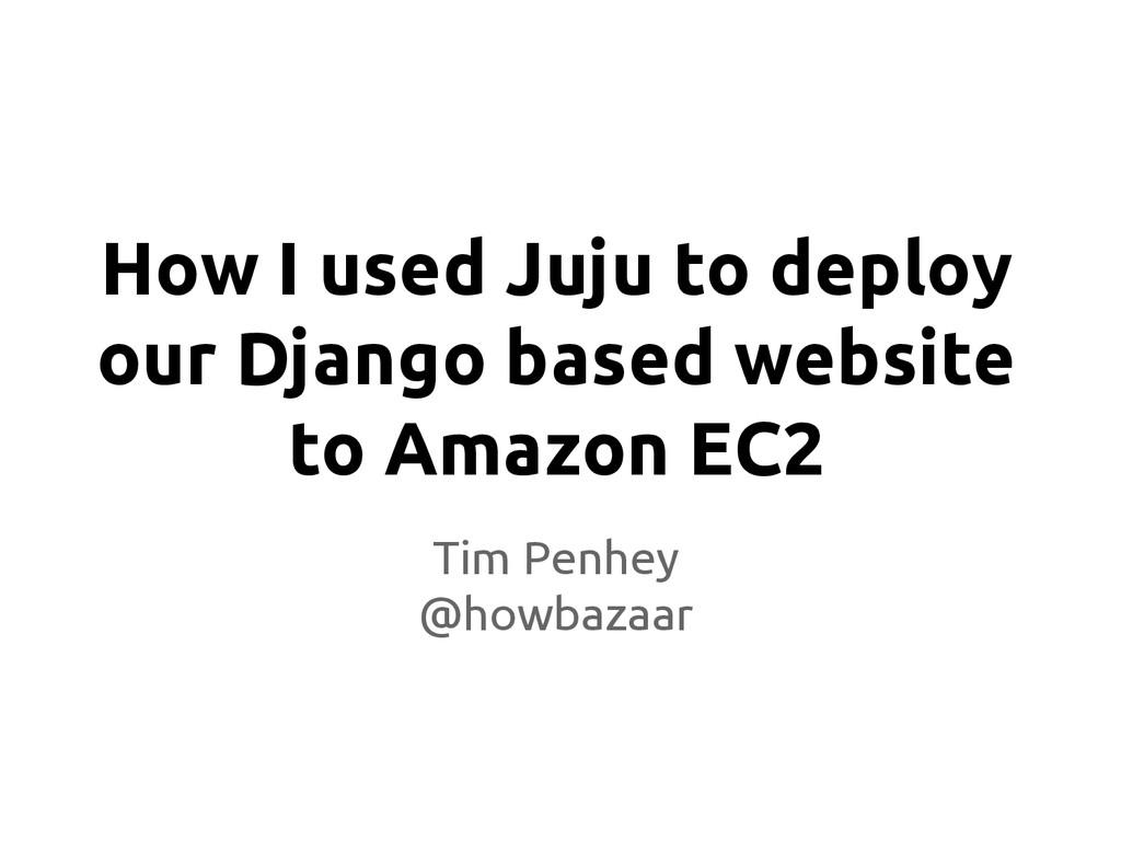 How I used Juju to deploy our Django based webs...