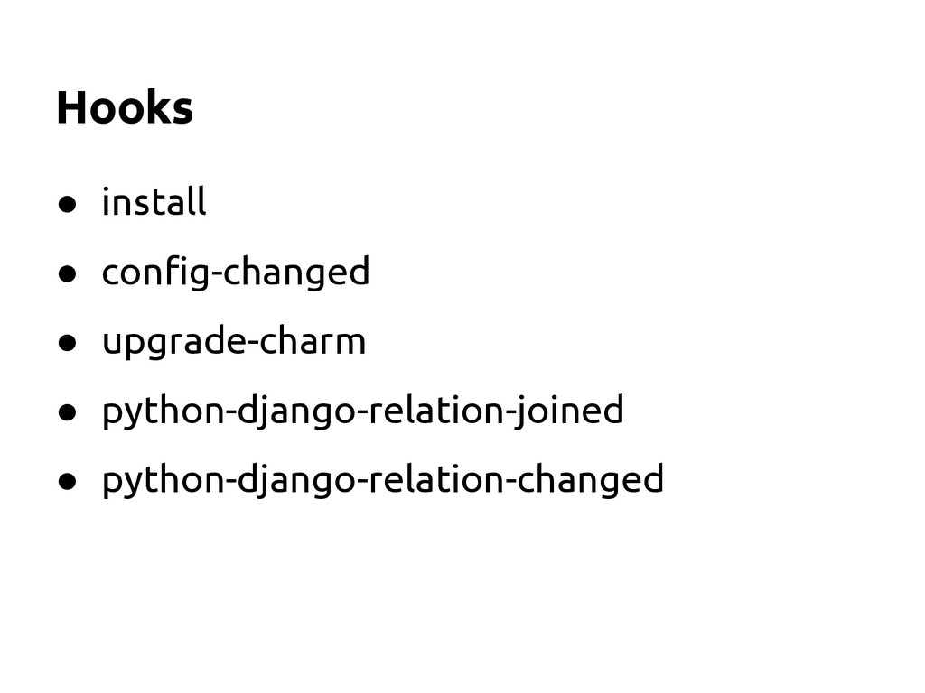 Hooks ● install ● config-changed ● upgrade-char...