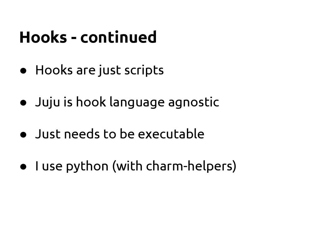Hooks - continued ● Hooks are just scripts ● Ju...