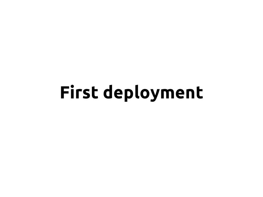 First deployment