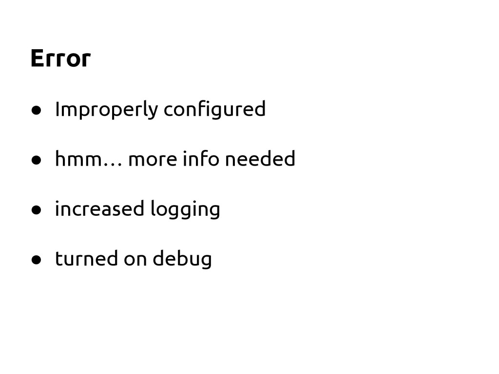 Error ● Improperly configured ● hmm… more info ...