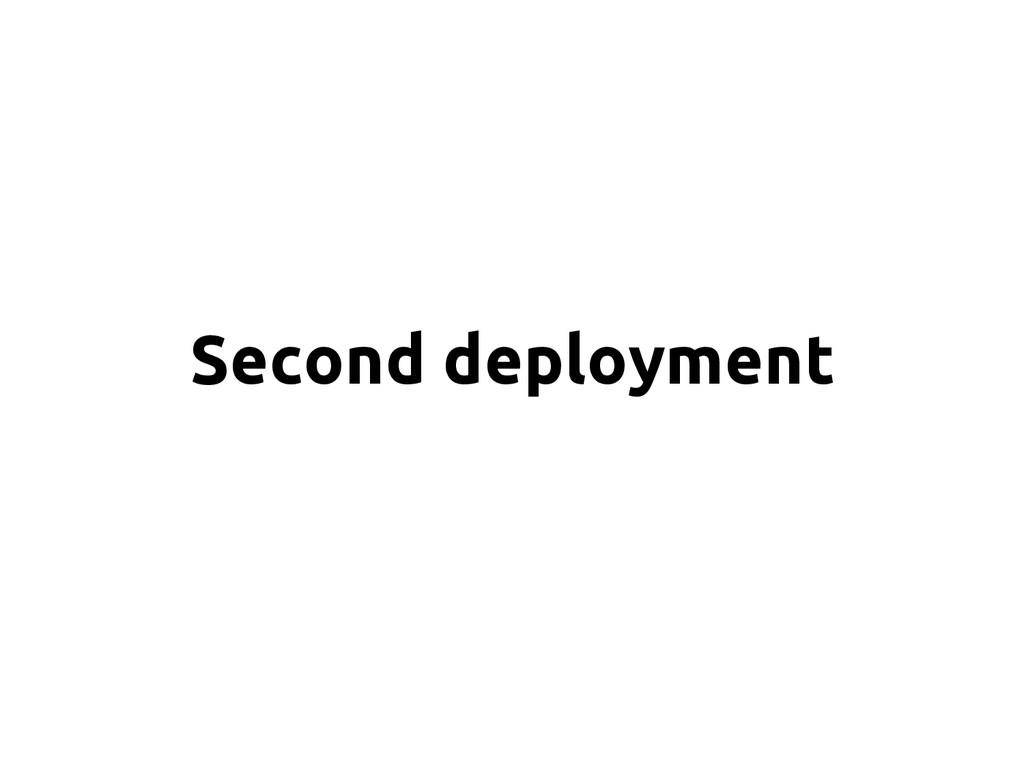 Second deployment