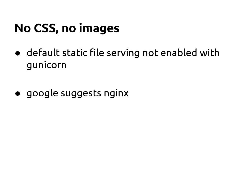 No CSS, no images ● default static file serving...