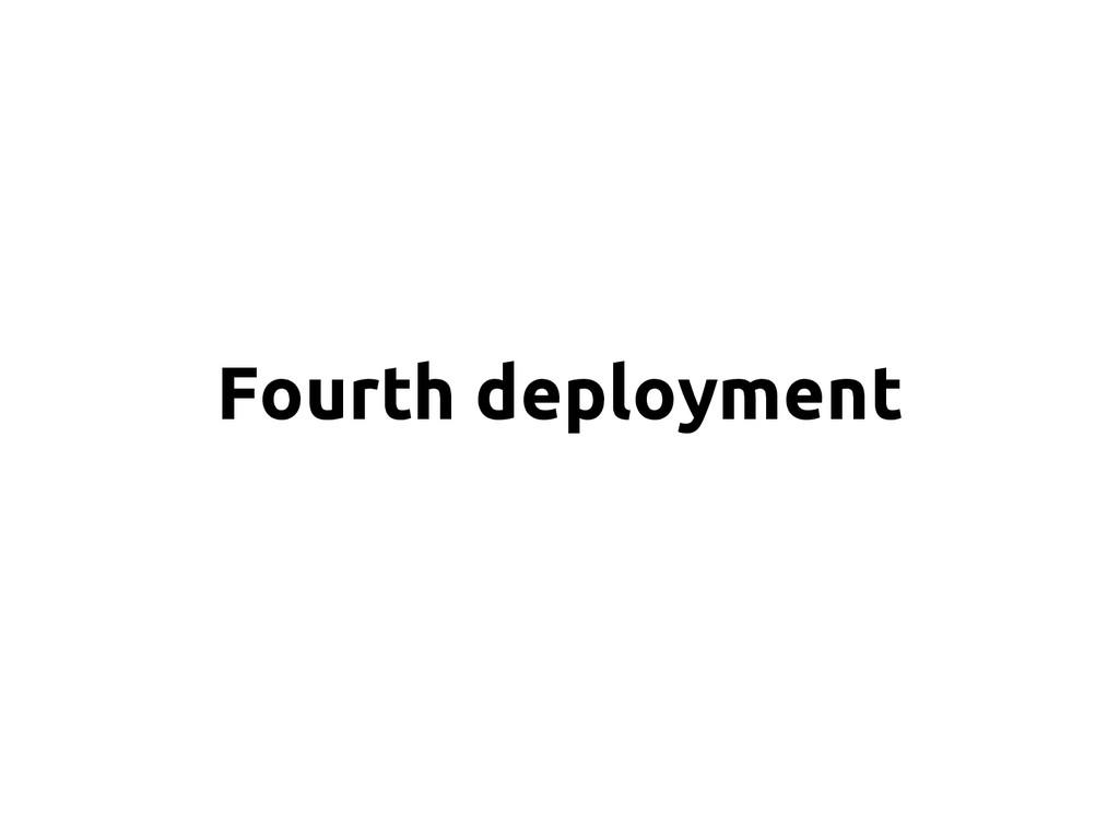 Fourth deployment