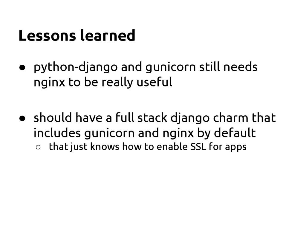 Lessons learned ● python-django and gunicorn st...