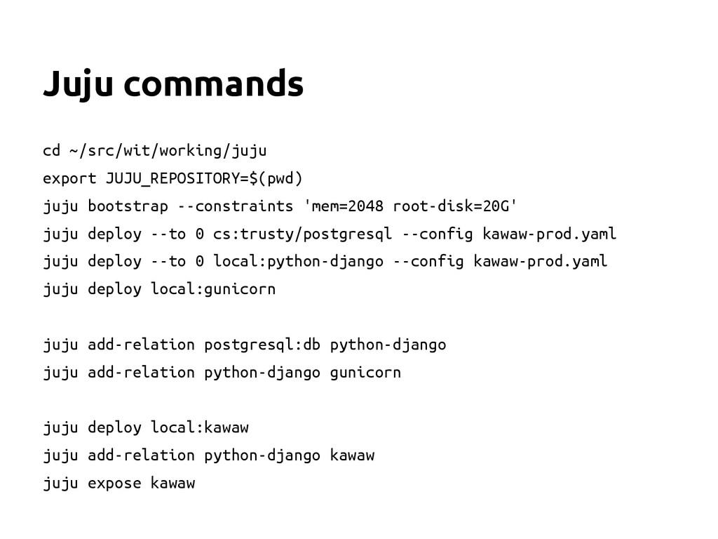 Juju commands cd ~/src/wit/working/juju export ...