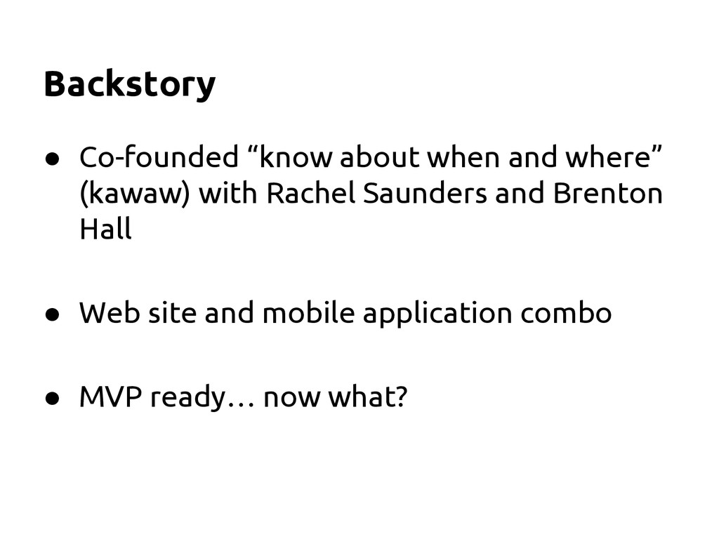 """Backstory ● Co-founded """"know about when and whe..."""