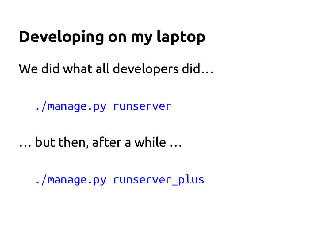 Developing on my laptop We did what all develop...