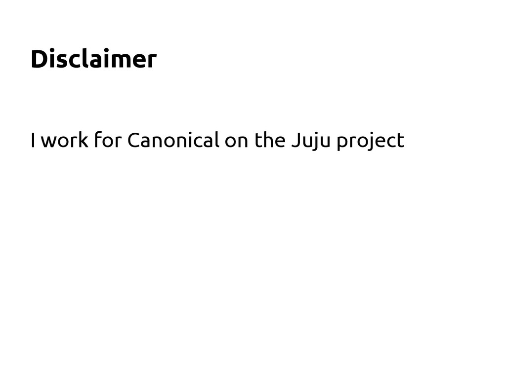 Disclaimer I work for Canonical on the Juju pro...