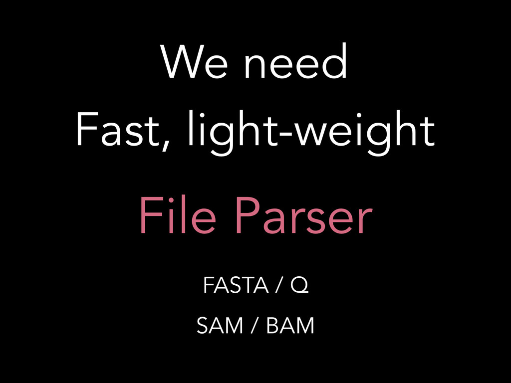 We need Fast, light-weight File Parser FASTA / ...