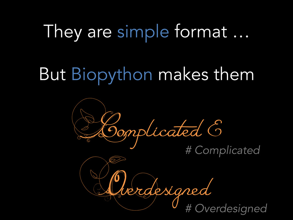 They are simple format … But Biopython makes th...