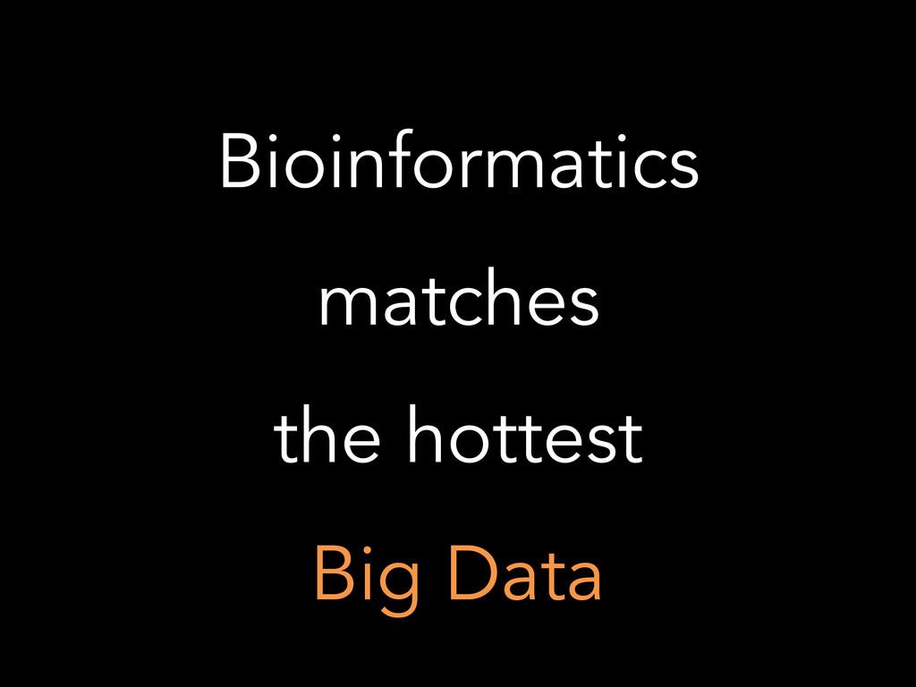 Bioinformatics matches the hottest Big Data