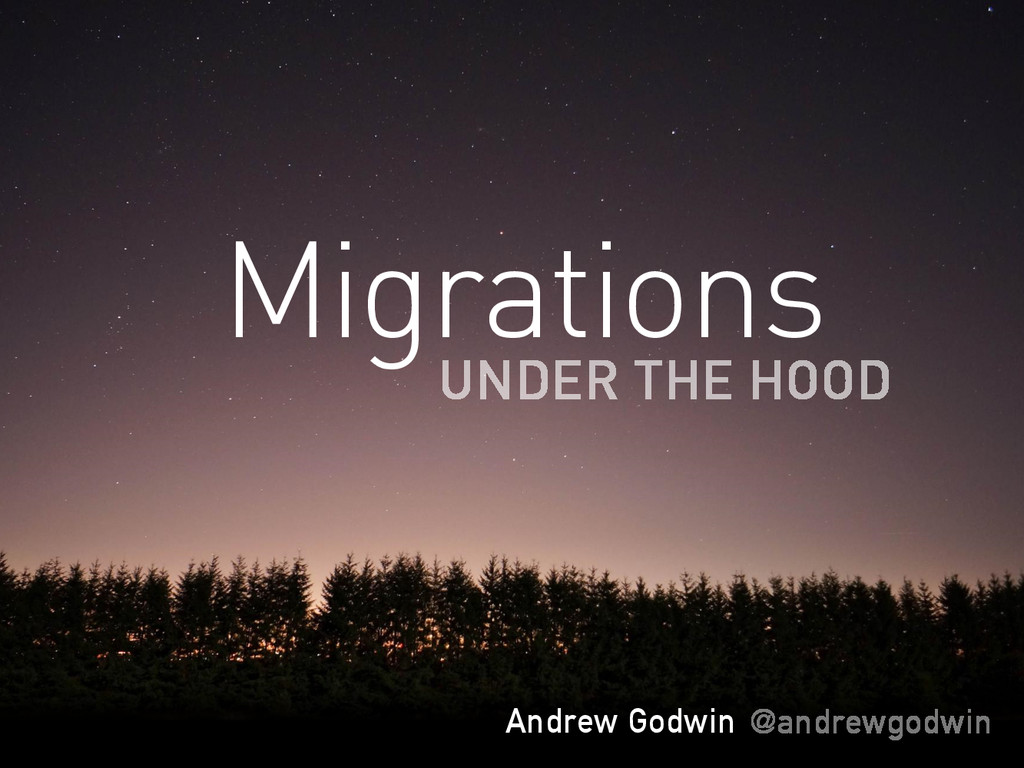 Migrations UNDER THE HOOD Andrew Godwin Migrati...