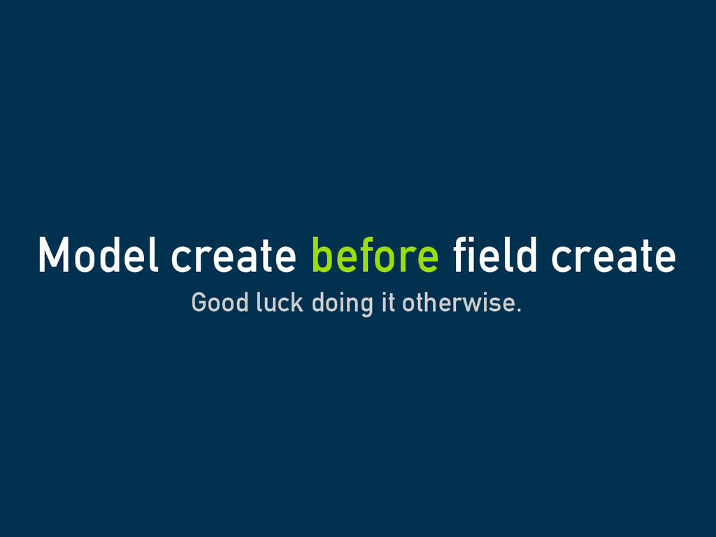 Good luck doing it otherwise. Model create befo...