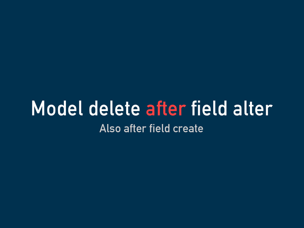Also after field create Model delete after fiel...