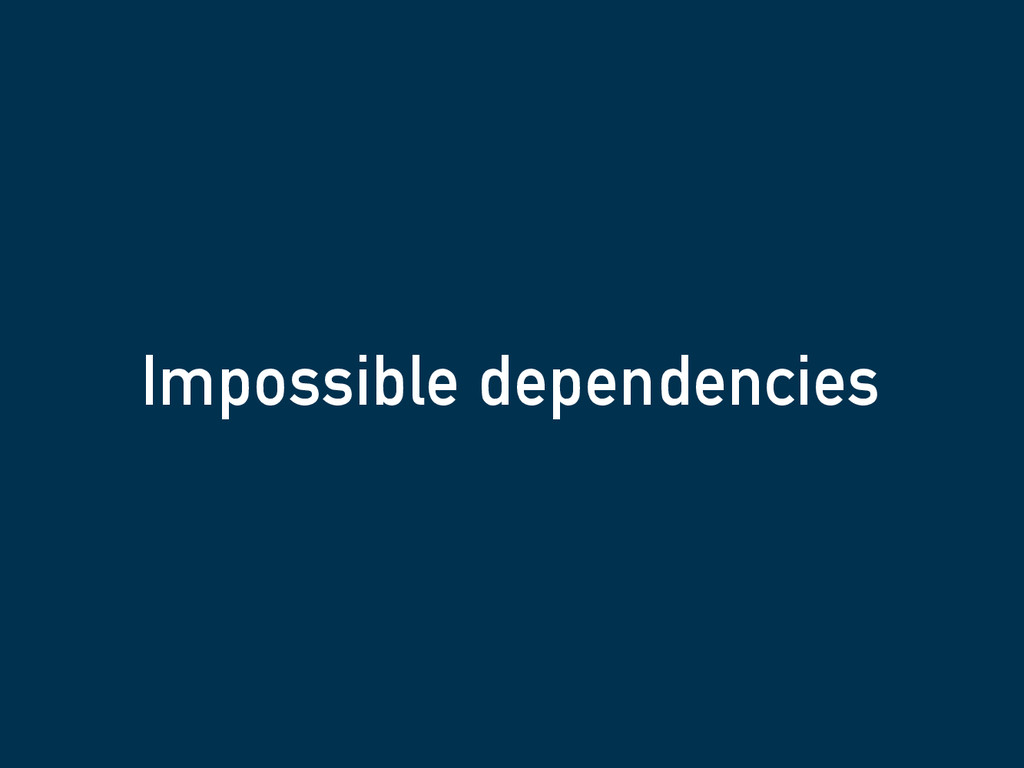 Impossible dependencies