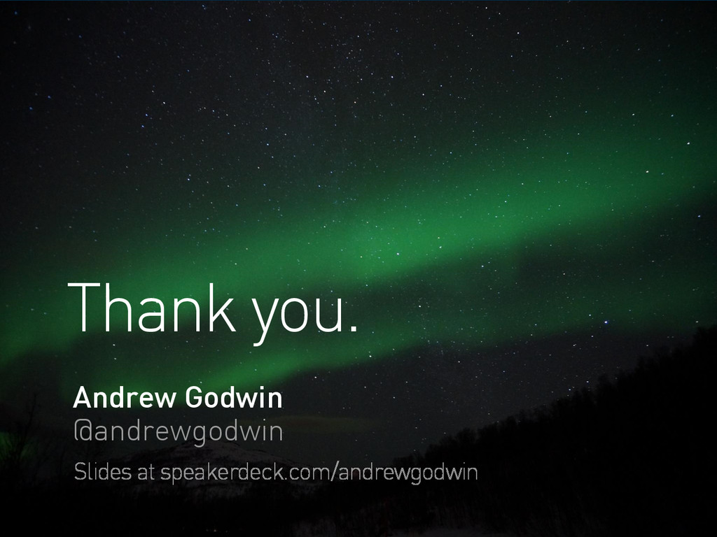 Thank you. Andrew Godwin @andrewgodwin