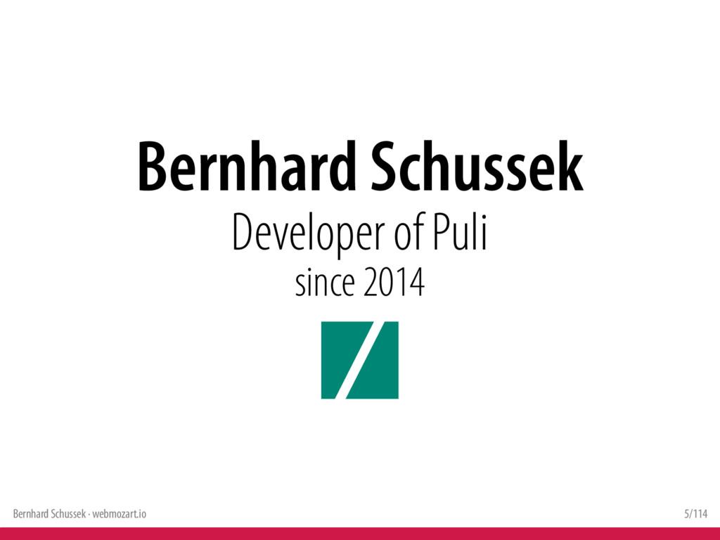 Bernhard Schussek · webmozart.io 5/114 Bernhard...
