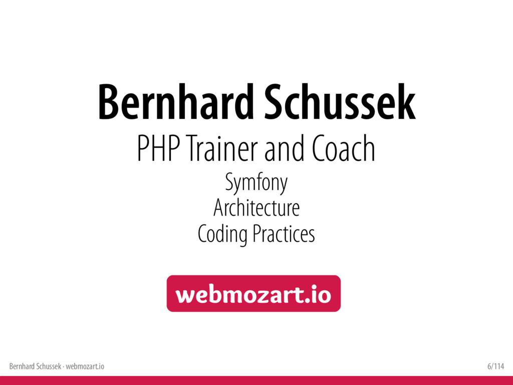 Bernhard Schussek · webmozart.io 6/114 Bernhard...