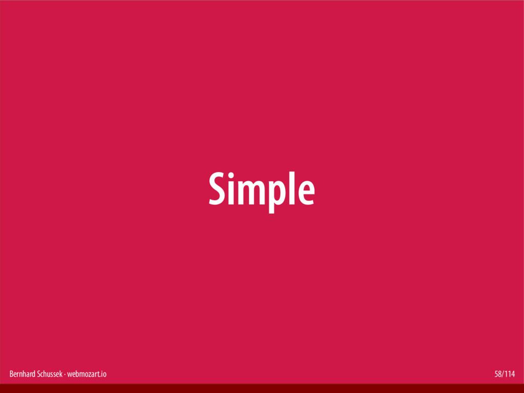 Bernhard Schussek · webmozart.io 58/114 Simple