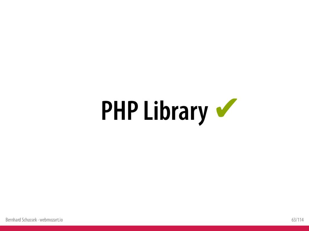 Bernhard Schussek · webmozart.io 63/114 PHP Lib...