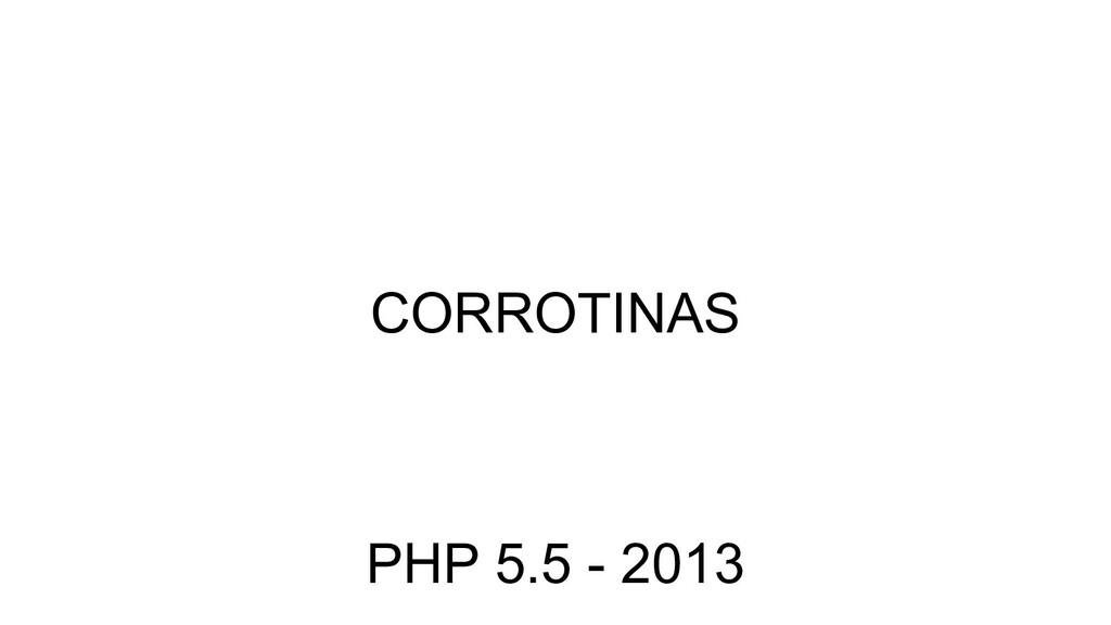 CORROTINAS PHP 5.5 - 2013