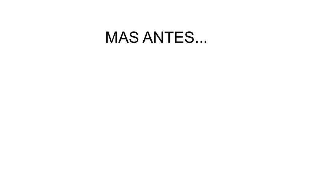 MAS ANTES...