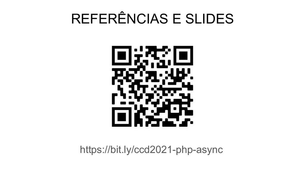 REFERÊNCIAS E SLIDES https://bit.ly/ccd2021-php...