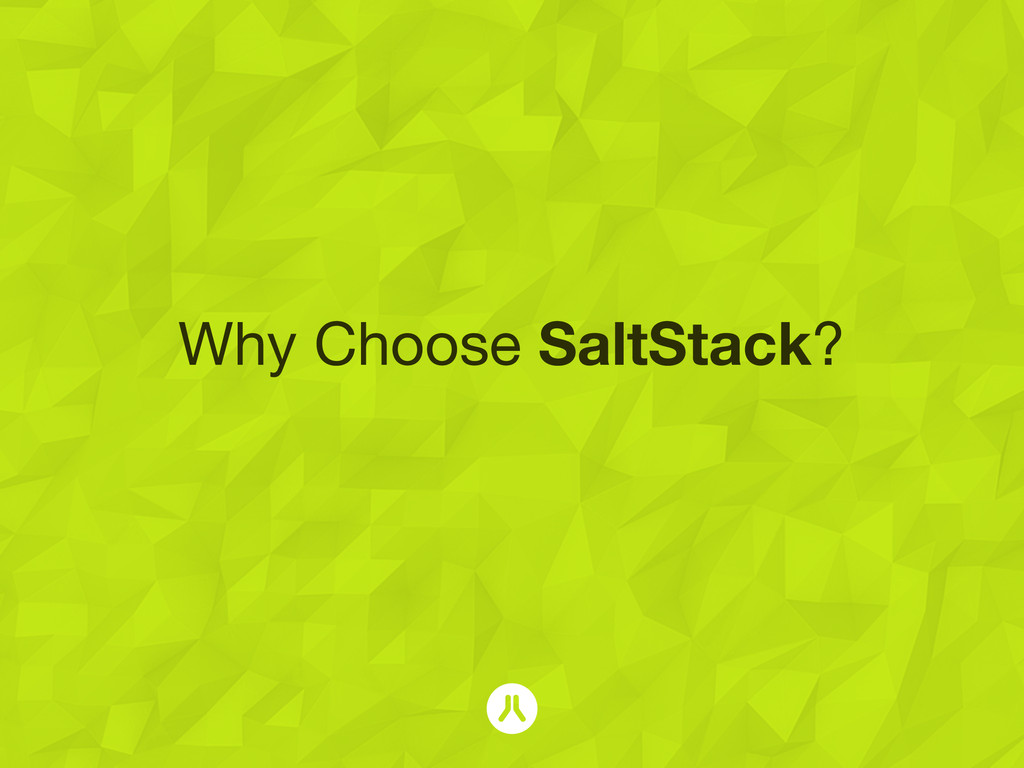 Why Choose SaltStack?