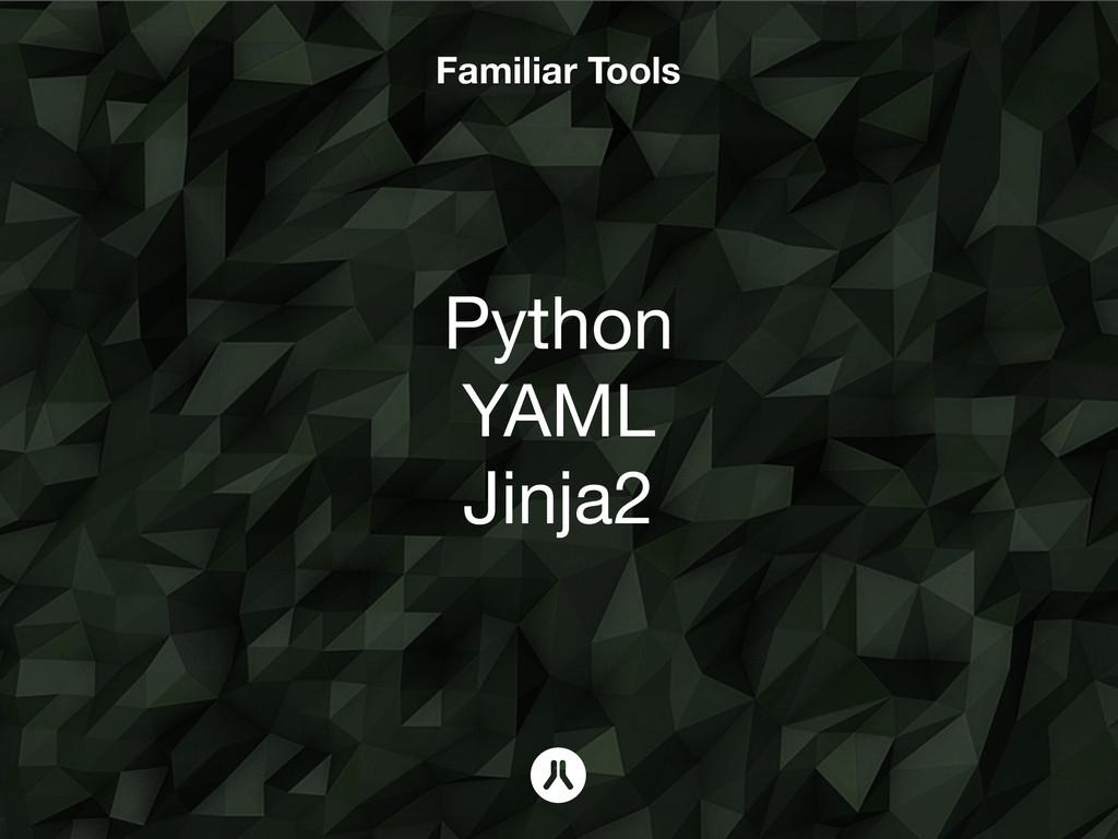 Familiar Tools Python YAML Jinja2