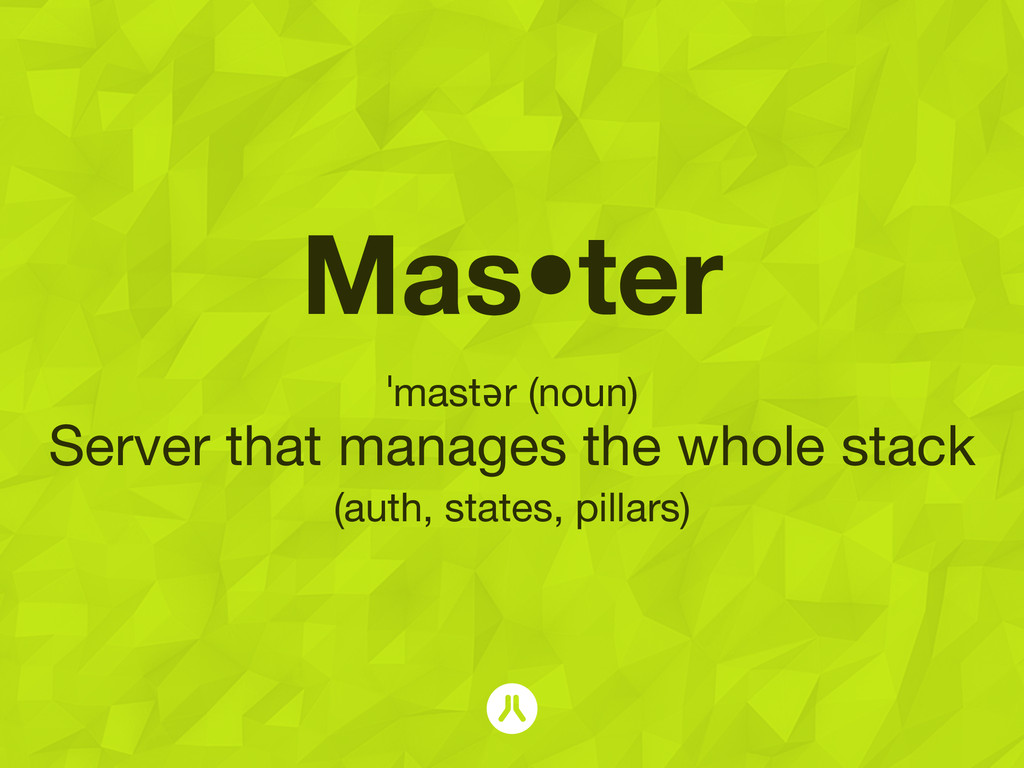 Mas•ter ˈmastər (noun) Server that manages the ...